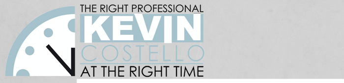 Kevin Costello, The Right Professional, At the right time.