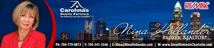 Nina Hollander, Broker, Realtor / REMAX / Carolinas Realty Partners / Ph: 704.779.0813 / F: 704.341.3346 / E: Nina@NinaHollander.com / W: www.GreatHomesInCharlotte.com